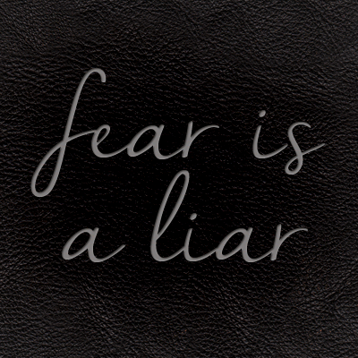 Fear is a Liar…
