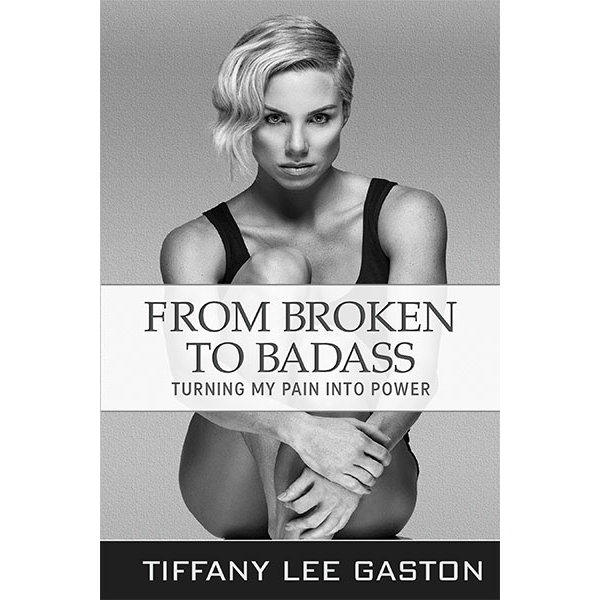 from broken to badass tiffany lee gaston